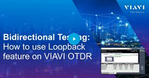 Bidirectional Testing: How to Use Loopback Feature on VIAVI OTDR