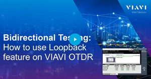 Bidirectional Testing: How to Use Loopback Feature on VIAVI OTDR